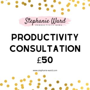 Stephanie Ward: Productivity Guru Productivity Coaching Productivity Consultation £50
